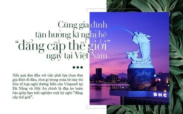 """Cùng gia đình tận hưởng kì nghỉ hè """"đẳng cấp thế giới"""" ngay tại Việt Nam"""
